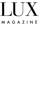 LUX Magazine on Fashion, Food, Arts, Design, Travel
